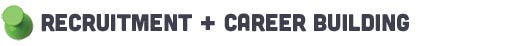 Recruitment + Career Building
