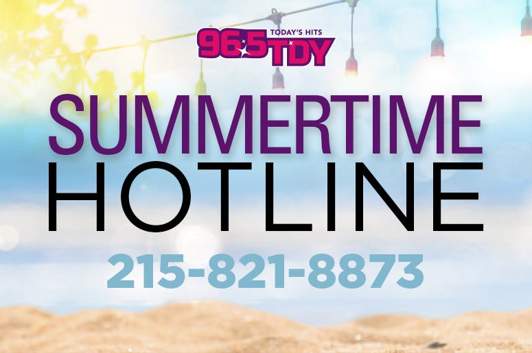 Call the 96.5 TDY Summertime Hotline!